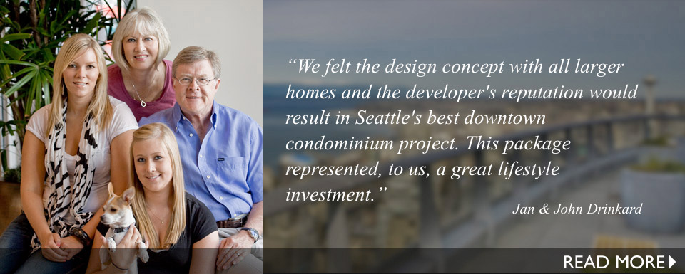We felt the design concept with all larger homes and the developer's reputation would result in Seattle's best downtown condominium project. This package represented, to us, a great lifestyle investment.