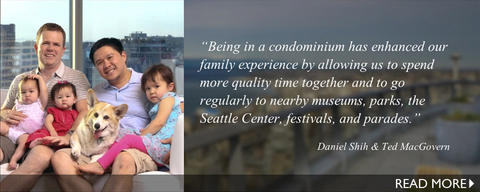 """Being in a condominium has enhanced our family experience by allowing us to spend more quality time together and to go regularly to nearby museums, parks, the Seattle Center, festivals, and parades."""