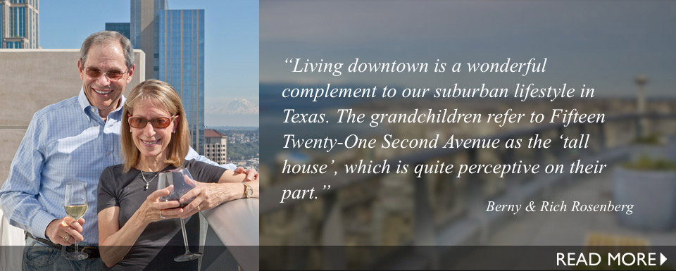 Living downtown is a wonderful complement to our suburban lifestyle in Texas. The grandchildren refer to Fifteen Twenty-One Second Avenue as the 'tall house', which is quite perceptive on their part.