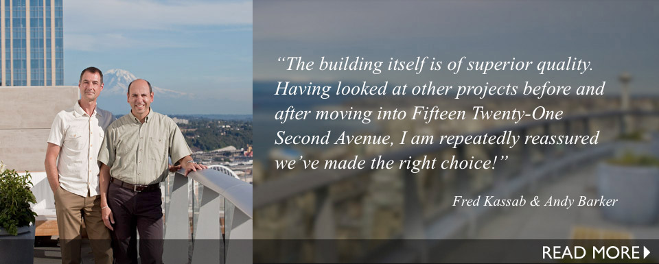 The building itself is of superior quality. Having looked at other projects before and after moving into Fifteen Twenty-One Second Avenue, I am repeatedly reassured we've made the right choice!